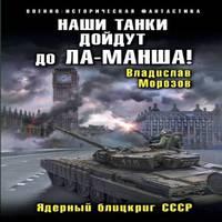 Наши танки дойдут до Ла-Манша! Ядерный блицкриг СССР (аудиокнига)